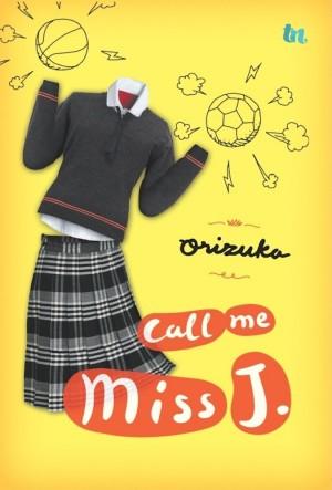 Call Me Miss J by Orizuka (Okke Rizka) from Mizan Publika, PT in Indonesian Novels category