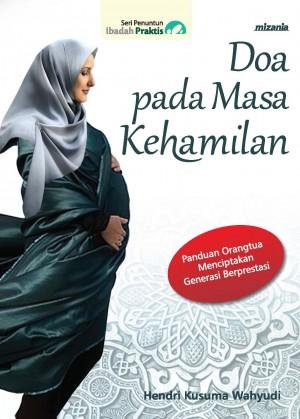DOA PADA MASA KEHAMILAN by Hendri Kusuma Wahyudi from Mizan Publika, PT in Religion category