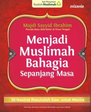 Menjadi Muslimah Bahagia Sepanjang Masa by Majdi Sayyid Ibrahim from Mizan Publika, PT in General Novel category