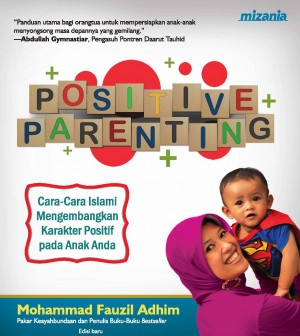 Positive Parenting by Muhammad Fauzil Adhim from Mizan Publika, PT in General Novel category