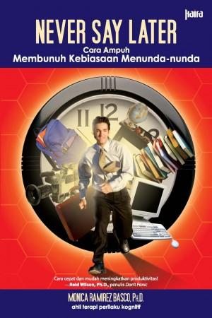 Never Say Later by Monica Ramirez Basco, Ph. D. (Ahli Terapi Perilaku Kognitif  from Mizan Publika, PT in Business & Management category