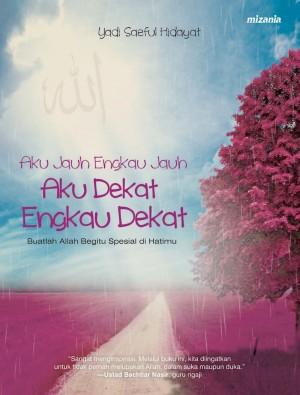 Aku Jauh Engkau Jauh Aku Dekat Engkau Dekat by Yadi Saeful Hidayat from Mizan Publika, PT in Indonesian Novels category