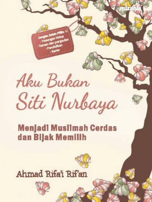 Aku Bukan Siti Nurbaya by Ahmad Rifai Rifan from Mizan Publika, PT in Indonesian Novels category