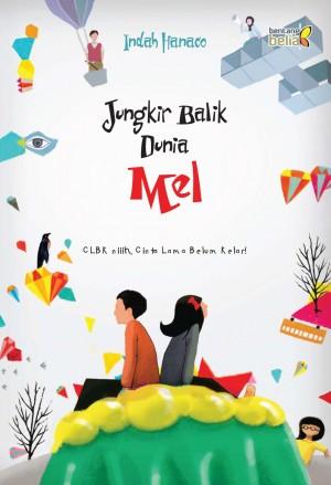 Jungkir Balik Dunia Mel by Indah Hanaco from Mizan Publika, PT in Teen Novel category