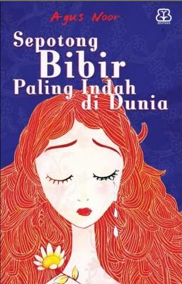 Sepotong Bibir Paling Indah di Dunia by Agus Noor from Mizan Publika, PT in Teen Novel category