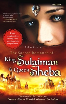 THE SACRED ROMANCE OF KING SULAIMAN & QUEEN SHEBA by Waheeda El-Humayra from Mizan Publika, PT in General Novel category