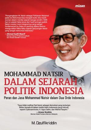 M. Natsir dalam Sejarah Politik Indonesia by M. Dzulfikriddin from Mizan Publika, PT in General Novel category