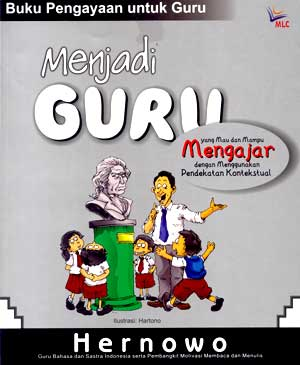 Seri Buku Pengayaan untuk Guru: Menjadi Guru yang Mau dan Mampu Mengajar dengan Menggunakan Pendekatan Kontekstual by Hernowo  from Mizan Publika, PT in General Novel category