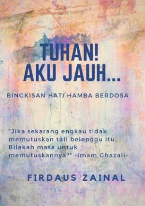 TUHAN! AKU JAUH... BINGKISAN HATI HAMBA BERDOSA by FIRDAUS ZAINAL from MOHAMMAD FIRDAUS BIN ZAINAL in Religion category