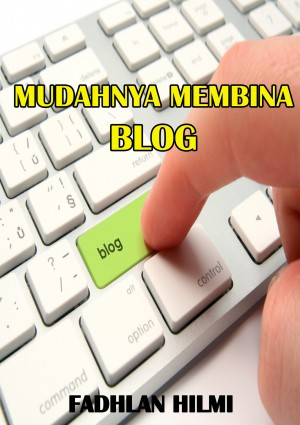 Mudahnya Membina Blog by Fadhlan Hilmi from MOHAMMAD FADHLAN BIN MOHAMAD HILMI in Engineering & IT category