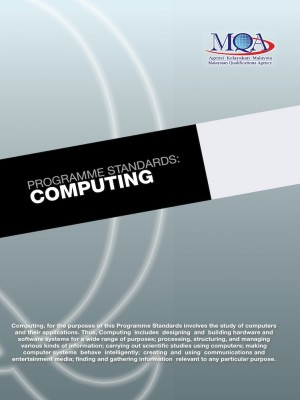 Programme Standards: Computing by Malaysian Qualifications Agency (MQA) from MALAYSIAN QUALIFICATIONS AGENCY in General Academics category