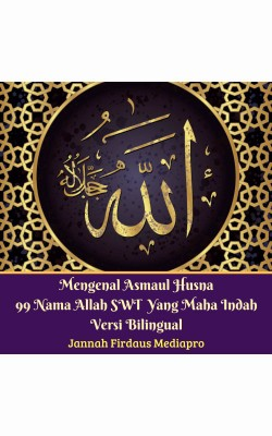 Mengenal Asmaul Husna 99 Nama Allah SWT Yang Maha Indah Versi Bilingual by Jannah Firdaus Mediapro from M Takia in Islam category