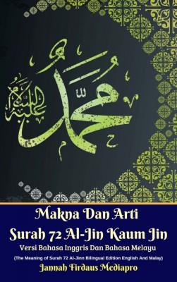 Makna Dan Arti Surah 72 Al-Jin Kaum Jin Versi Bahasa Inggris Dan Bahasa Melayu (The Meaning of Surah 72 Al-Jinn Bilingual Edition English And Malay) by Jannah Firdaus Mediapro from M Takia in Islam category
