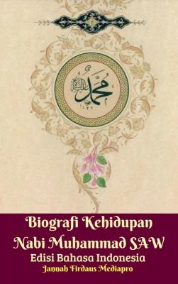 Biografi Kehidupan Nabi Muhammad SAW Edisi Bahasa Indonesia by Jannah Firdaus Mediapro from M Takia in Islam category