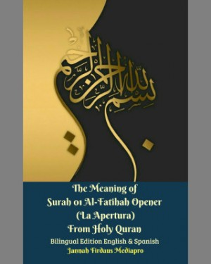 The Meaning of Surah 01 Al-Fatihah Opener (La Apertura) From Holy Quran Bilingual Edition English & Spanish by Jannah Firdaus Mediapro from M Takia in Islam category