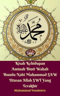 Kisah Kehidupan Aminah Binti Wahab Ibunda Nabi Muhammad SAW Utusan Allah SWT Yang Terakhir by Muhammad Vandestra from M Takia in Islam category