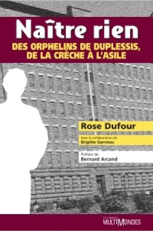 Naître rien : des orphelins de Duplessis, de la crèche à l'asile by Rose Dufour from De Marque in Français category
