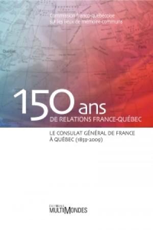150 ans de relations France-Québec by Commission franco-québécoise sur les lieux de mémoire communs from De Marque in Français category