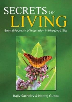 Secrets of Living : Eternal Fountain of Inspiration in Bhagavad Gita