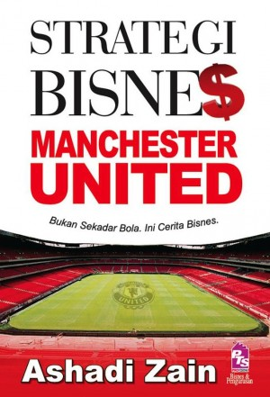 Strategi Bisnes Manchester United by Ashadi Zain from PTS Publications in Business & Management category