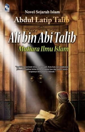 Ali bin Abi Talib by Abdul Latip Talib from PTS Publications in General Novel category