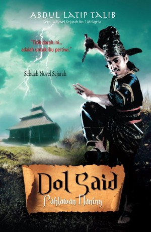 Dol Said: Pahlawan Naning by Abdul Latip Talib from PTS Publications in General Novel category