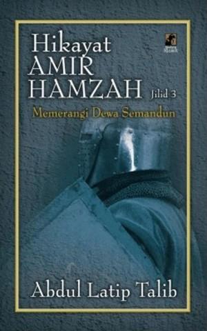 Hikayat Amir Hamzah (3): Memerangi Dewa Semandun by Abdul Latip Talib from PTS Publications in General Novel category