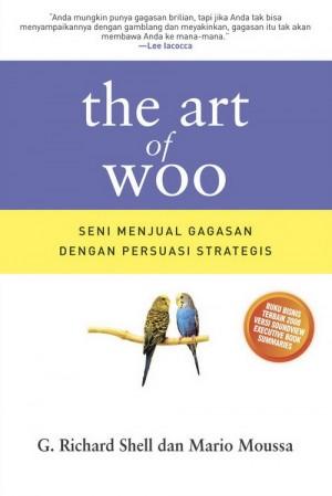 The Art of Woo [Seni Menjual Gagasan dengan Persuasi Strategis]