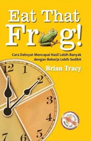 Eat That Frog! by Brian Tracy from Pustaka Alvabet in Indonesian Novels category