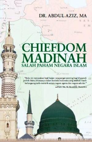 Chiefdom Madinah: Salah Paham Negara Islam