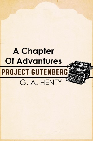 A chapter of adventures by G.A. Henty from Project Gutenberg in General Novel category