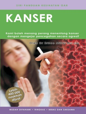Kanser by Dr Bruce Miller from Oak Publication Sdn Bhd in General Academics category
