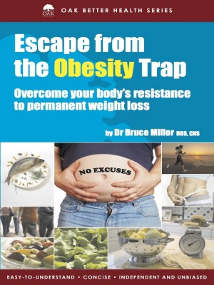 Escape From The Obesity Trap by Dr Bruce Miller from Oak Publication Sdn Bhd in General Academics category