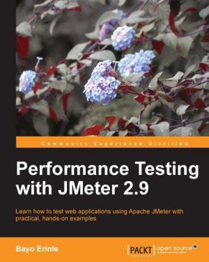 Performance Testing With JMeter 2.9 by Bayo Erinle from Packt Publishing in Engineering & IT category