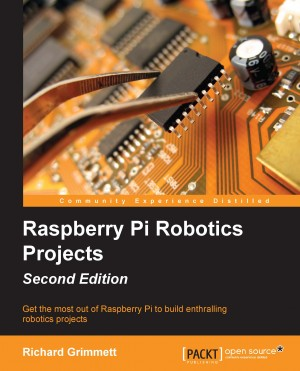 Raspberry Pi Robotics Projects - Second Edition by Richard Grimmett from Packt Publishing in Engineering & IT category