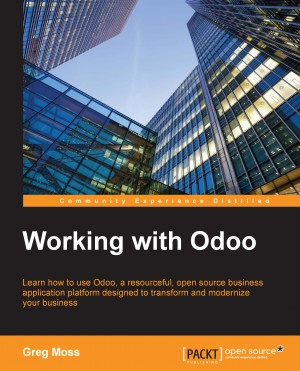 Working with Odoo by Greg Moss from Packt Publishing in Engineering & IT category