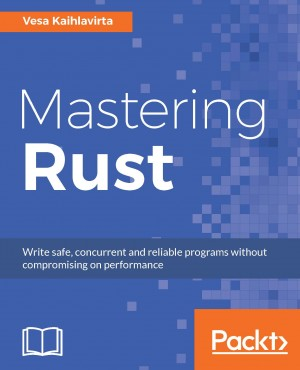 Mastering Rust by Vesa Kaihlavirta from Packt Publishing in Engineering & IT category