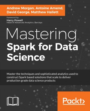 Mastering Spark for Data Science by Matthew Hallett from Packt Publishing in Engineering & IT category