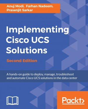 Implementing Cisco UCS Solutions - Second Edition by Prasenjit Sarkar from Packt Publishing in Engineering & IT category