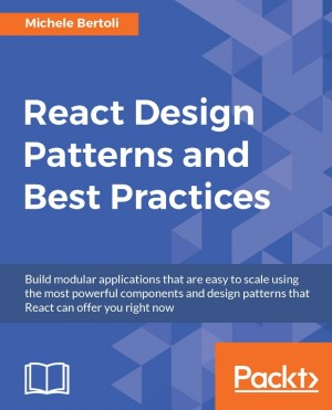 React Design Patterns and Best Practices by Michele Bertoli from Packt Publishing in Engineering & IT category