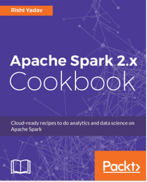 Apache Spark 2.x Cookbook by Rishi Yadav from Packt Publishing in Engineering & IT category