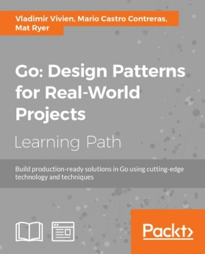 Go: Design Patterns for Real-World Projects by Mat Ryer from Packt Publishing in Engineering & IT category