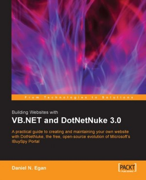 Building Websites with VB.NET and DotNetNuke 3.0 by Daniel N. Egan from Packt Publishing in Engineering & IT category
