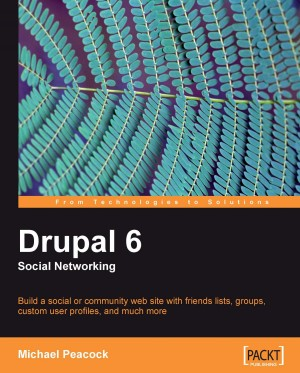 Drupal 6 Social Networking by Michael Peacock from Packt Publishing in Engineering & IT category