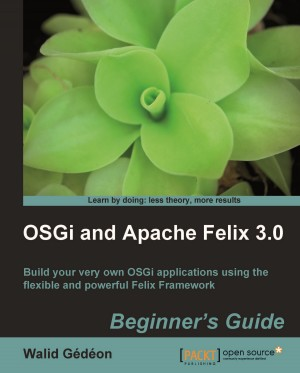 OSGi and Apache Felix 3.0 Beginners Guide by Walid Joseph Gedeon from Packt Publishing in Engineering & IT category