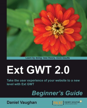 Ext GWT 2.0: Beginners Guide by Daniel Vaughan from Packt Publishing in Engineering & IT category