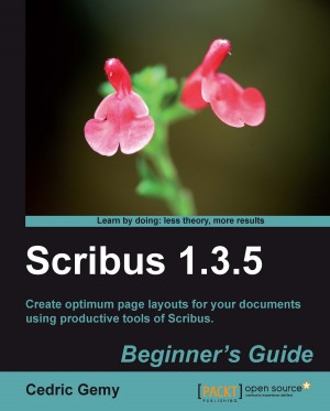 Scribus 1.3.5: Beginners Guide by Cedric Gemy from Packt Publishing in Engineering & IT category