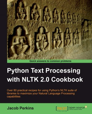 Python Text Processing with NLTK 2.0 Cookbook by Jacob Perkins from Packt Publishing in Engineering & IT category