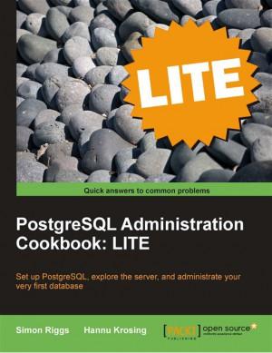 PostgreSQL 9 Administration Cookbook: LITE Edition