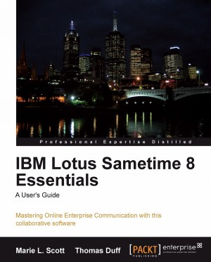 IBM Lotus Sametime 8 Essentials: A Users Guide by Thomas Duff from Packt Publishing in Engineering & IT category